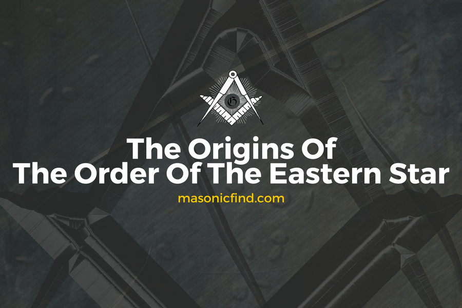 The Origins Of The Order Of The Eastern Star
