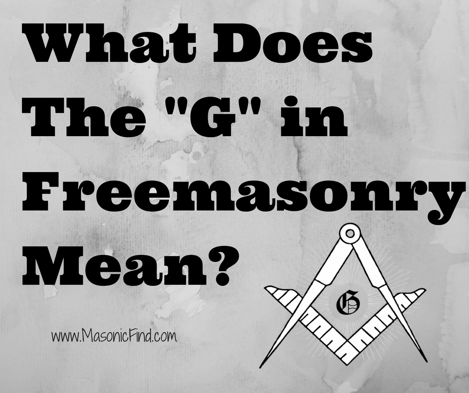 """What Does The """"G"""" in Freemasonry Mean?"""