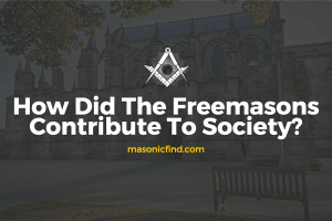 How Did The Freemasons Contribute To Society 2?