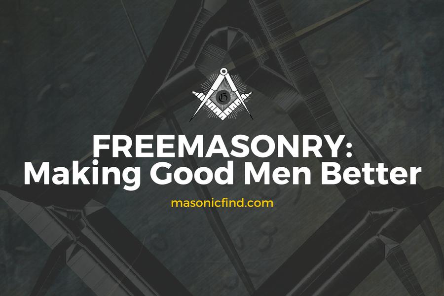 Freemasonry: Making Good Men Better