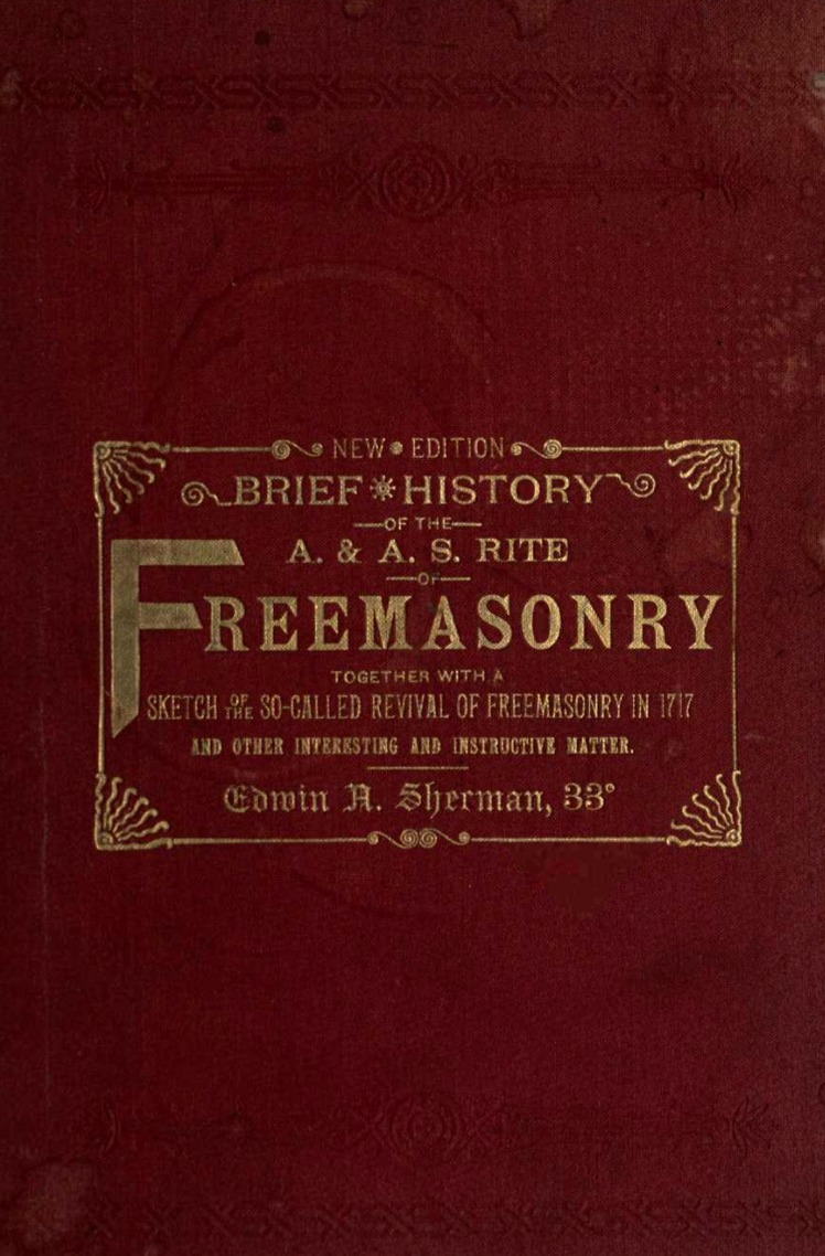 Brief History of The A A S Rite Freemasonry - E Sherman - 1890.pdf (page 1 of 144) 2019-01-26 07-17-31