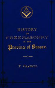 History of Freemasonry in The Province of Sussex - T Francis - 1883.pdf (page 1 of 231) 2019-01-26 07-27-07