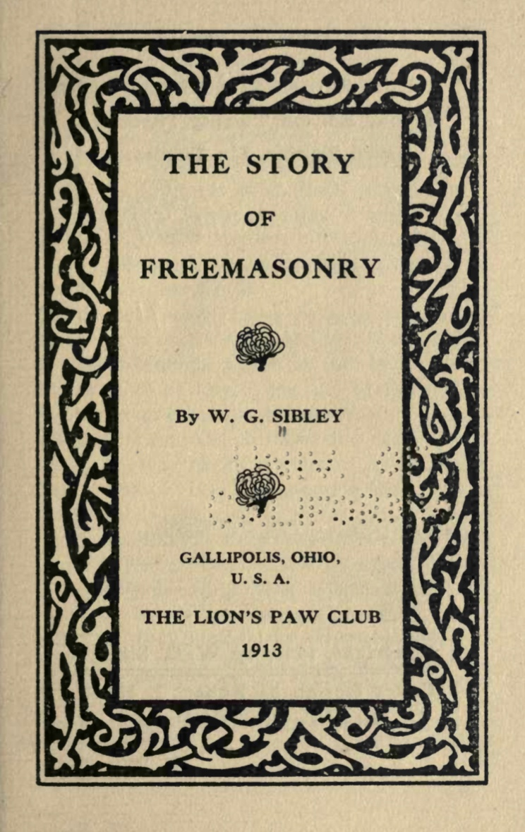 The Story of Freemasonry - W G Sibley - 1913.pdf (page 1 of 114) 2019-01-26 07-31-32
