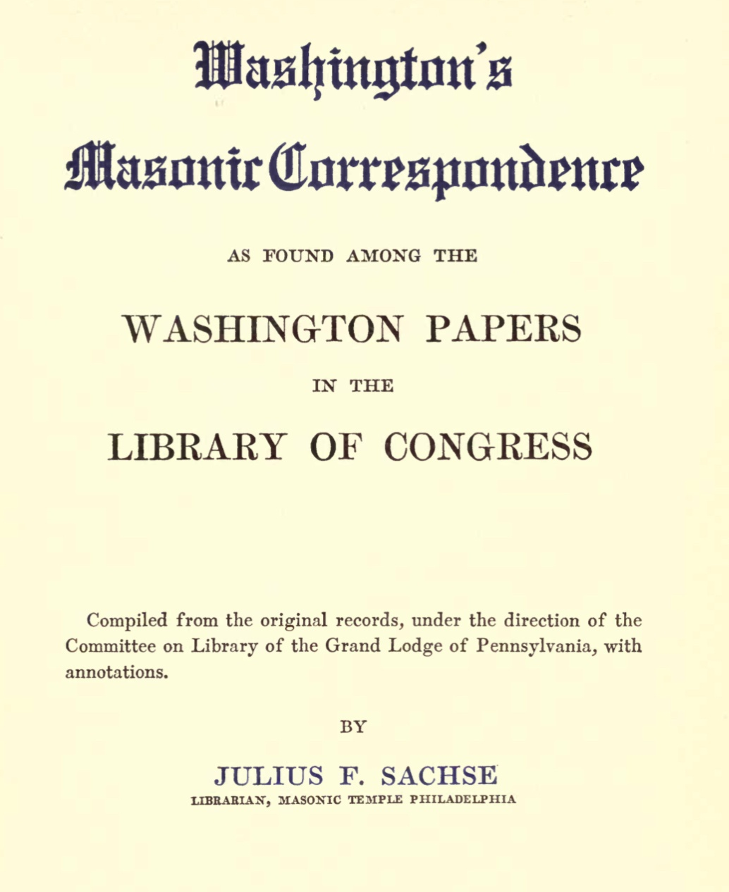 Washingtons Masonic Correspondance - J F Sachse - 1915.pdf (page 2 of 201) 2019-01-26 07-32-04