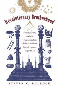 Revolutionary Brotherhood- Freemasonry and the Transformation of the American Social Order, 1730- 1840